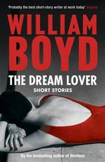 The Dream Lover : Short Stories - William Boyd