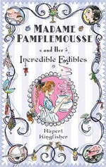 Madame Pamplemousse And Her Incredible Edibles - Rupert Kingfisher