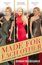 Made for Each Other : Fashion and the Academy Awards - Bronwyn Cosgrave