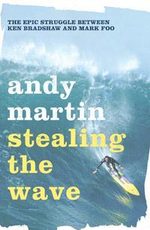 Stealing the Wave : The Epic Struggle Between Ken Bradshaw and Mark Foo - Andy Martin
