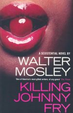 Killing Johnny Fry : A Sexistential Novel - Walter Mosley