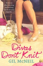 Divas Don't Knit : It's funny what stitching and bitching can do for your love life - Gil McNeil