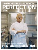 Further Adventures in Search of Perfection :  Reinventing More Kitchen Classics - Heston Blumenthal