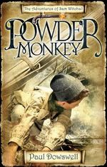Powder Monkey : The Adventures of Sam Witchall - Paul Dowswell