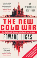 The New Cold War : How the Kremlin Menaces Both Russia and the West - Edward Lucas