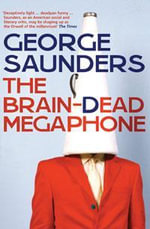 The Brain-Dead Megaphone - George Saunders