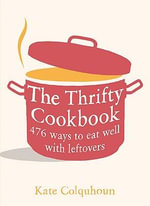 Thrifty Cookbook : 478 ways to eat well and waste less food :  478 ways to eat well and waste less food - Kate Colquhoun