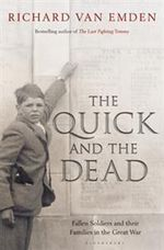 The Quick and the Dead : Fallen Soldiers and Their Families in the Great War - Richard Van Emden