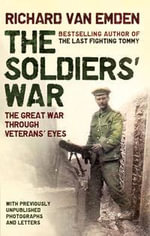 Soldier's War : The Great War Through Veterans' Eyes - Richard Van Emden