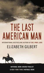 The Last American Man - Elizabeth Gilbert