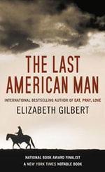 The Last American Man - Elizabeth Gilbert
