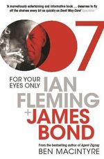 For Your Eyes Only : Ian Fleming and James Bond - Ben Macintyre