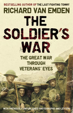 The Soldier's War : The Great War Through Veterans' Eyes - Richard Van Emden
