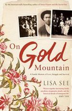 On Gold Mountain : A Family Memoir of Love, Struggle and Survival - Lisa See