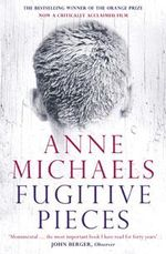 Fugitive Pieces :  rejacketed edition - Anne Michaels