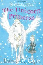 Fetlocks Hall 1 : The Unicorn Princess :  The Unicorn Princess - Babette Cole