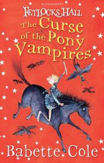 Fetlocks Hall 3 : The Curse of the Pony Vampires - Babette Cole