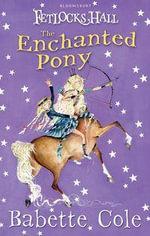 Fetlocks Hall 4 : The Enchanted Pony - Babette Cole