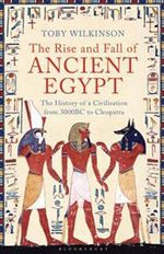 The Rise and Fall of Ancient Egypt : The History of a Civilisation - 3000 - Toby Wilkinson