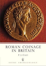 Roman Coinage in Britain : Shire Archaeology - P.J. Casey