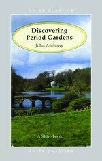 Discovering Period Gardens : Shire Discovering - John Anthony