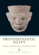 Protodynastic Egypt - Barbara Adams