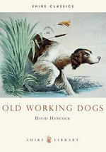 Old Working Dogs : Shire Library - David Hancock