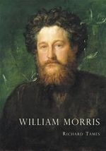 William Morris : An Illustrated Life of William Morris, 1834-1896 - Richard Tames