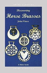 Discovering Horse Brasses : Shire Discovering - John Vince