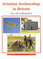 Aviation Archaeology in Britain - Guy de la Bedoyere