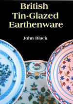 British Tin Glazed Earthenware : Implementing a World-class System - John Black