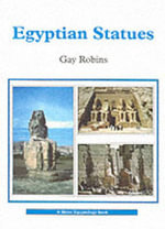 Egyptian Statues : A Complete Guide to Ancient Egypt - Gay Robins