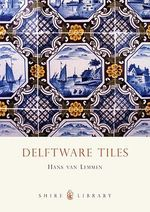 Delftware Tiles : A Handbook of Aboriginal Skills - Hans van Lemmen