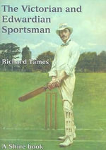 The Victorian and Edwardian Sportsman : Shire Album S. - Richard Tames