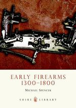Early Firearms : 1300-1800 - Michael Spencer