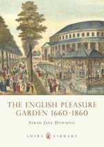 The English Pleasure Garden : 1660-1860 - Sarah-Jane Downing