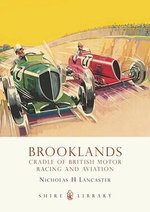 Brooklands : Cradle of British Motor Racing and Aviation - Nicholas H Lancaster