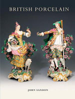 British Porcelain : 1751-1851 v. 1 - John Sandon