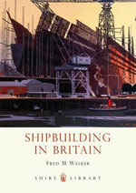 Shipbuilding in Britain : SHIRE - Fred M. Walker