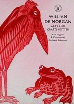 William De Morgan : Arts and Crafts Potter - Rob Higgins