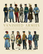 Vanished Armies : A Record of Military Uniform Observed and Drawn in Various European Countries During the Years 1907 to 1914. - A.E.Haswell Miller