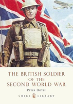 The British Soldier of the Second World War : A Museum-in-a-Book Featuring Rare Collectibles fro... - Peter Doyle