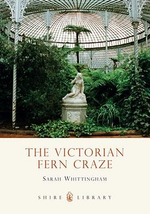 The Victorian Fern Craze : Shire Library - Sarah Whittingham