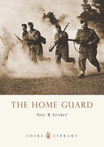 The Home Guard : Shire Library - Neil R. Storey