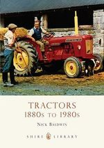 Tractors : 1880s to 1980s - Nick Baldwin