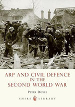Arp and Civil Defence in the Second World War : SHIRE - Peter Doyle