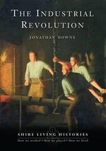 The Industrial Revolution : Britain, 1770-1810 - Jonathan Downs