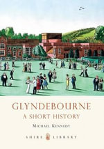 Glyndebourne : A Short History - Michael (Michael J.) Kennedy