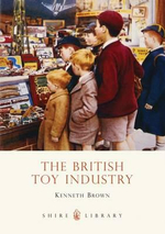 The British Toy Industry : SHIRE - Kenneth Brown
