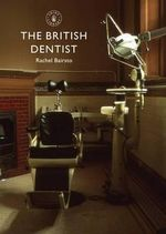 The British Dentist : Shire Library - Rachel Bairsto